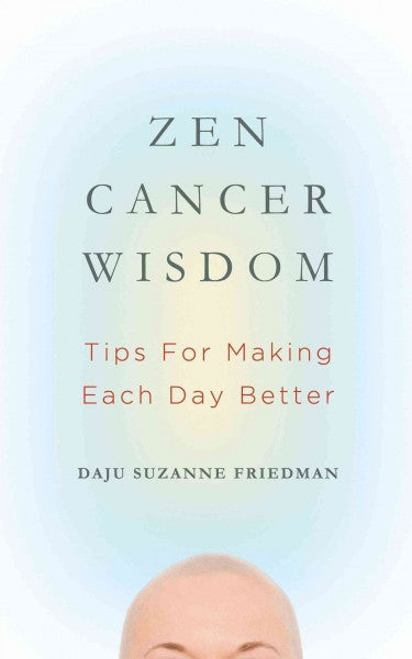 Zen Cancer Wisdom: Tips for Making Each Day Better