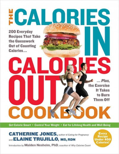 The Calories In, Calories Out Cookbook: 200 Everyday Recipes That Take the Guesswork Out of Counting CaloriesPlus, the Exercise It Takes to Burn Them Off