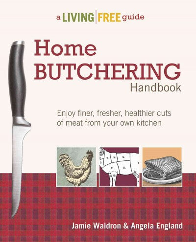Home Butchering Handbook: A Living Free Guide