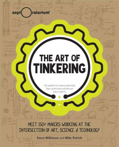 The Art of Tinkering: Meet 150 Makers Working at the Intersection of Art, Science & Technology | Affordablebookdeals