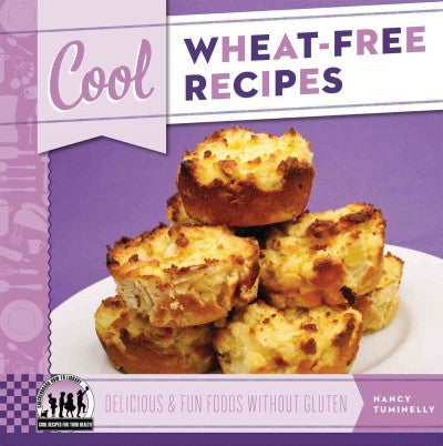 Cool Wheat-Free Recipes: Delicious & Fun Foods Without Gluten (Cool Recipes for Your Health)