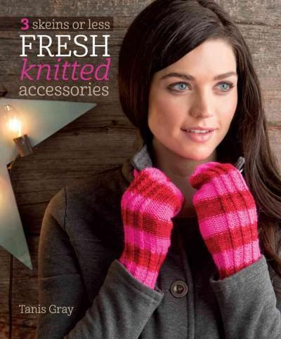 3 Skeins or Less: Fresh Knitted Accessories