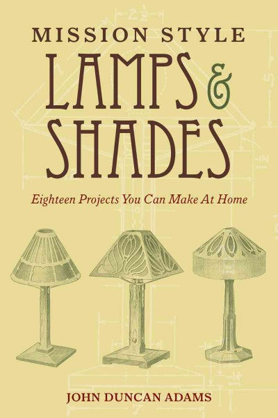 Mission Style Lamps & Shades: Eighteen Projects You Can Make at Home
