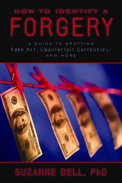 How to Identify a Forgery: A Guide to Spotting Fake Art, Counterfeit Currencies, and More