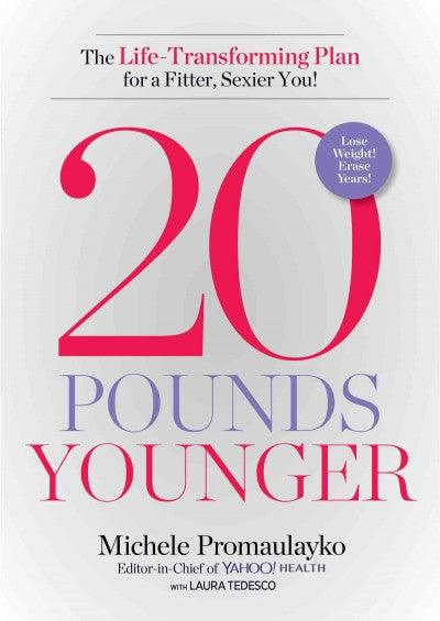 20 Pounds Younger: The Life-Transforming Plan for a Fitter, Sexier You!: 20 Pounds Younger: The Life-transforming Plan for a Fitter, Sexier You!