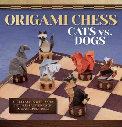Origami Chess: Cats Vs. Dogs (Origami Books): Origami Chess - Cats Vs. Dogs (Origami Books)
