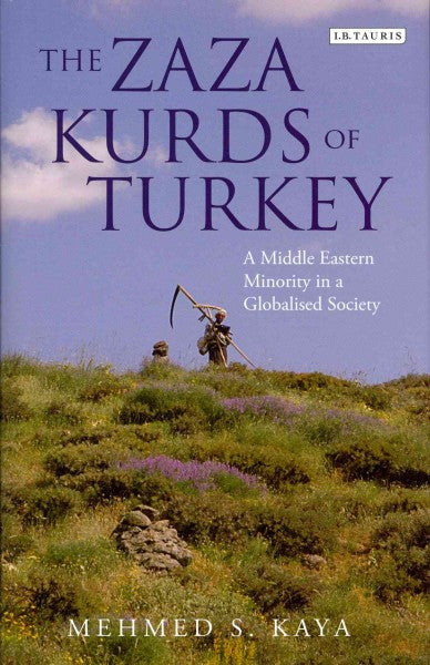 The Zaza Kurds of Turkey: A Middle Eastern Minority in a Globalised Society (Library of Modern Middle East Studies)
