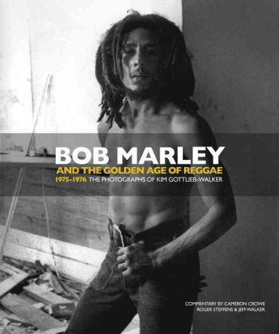 Bob Marley and the Golden Age of Reggae 1975-1976: The Photographs of Kim Gottlieb-Walker