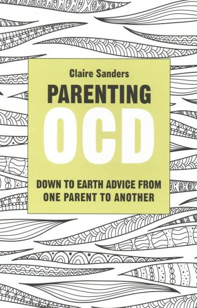 Parenting OCD: Down to Earth Advice from One Parent to Another: Parenting Ocd: Down to Earth Advice from One Parent to Another