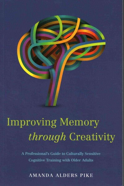 Improving Memory Through Creativity: A Professional's Guide to Culturally Sensitive Cognitive Training With Older Adults
