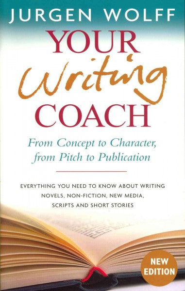 Your Writing Coach: From Concept to Character, from Pitch to Publication: Everything You