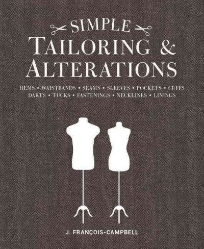 Simple Tailoring and Alterations: Hems - Waistbands - Seams - Sleeves - Pockets - Cuffs - Darts - Tucks - Fastenings - Necklines - Linings