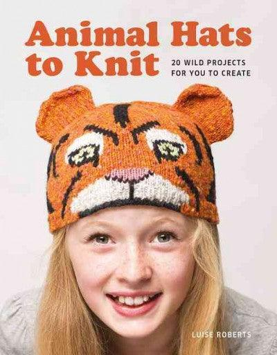 Animal Hats to Knit: 20 Wild Projects for You to Create: Animal Hats to Knit