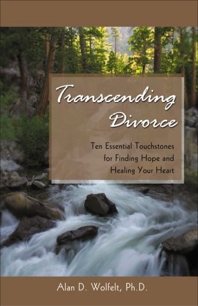 Transcending Divorce: Ten Essential Touchstones for Finding Hope and Healing Your Heart (Understanding Your Grief Series)