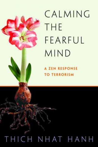Calming the Fearful Mind: A Zen Response to Terrorism: Calming the Fearful Mind
