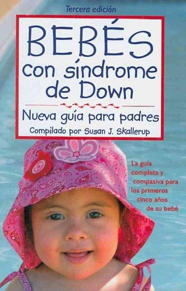 Bebes con sindrome de Down/ Babies with Down Syndrome (SPANISH): Nueva Guia Para Padres/ A New Parents' Guide