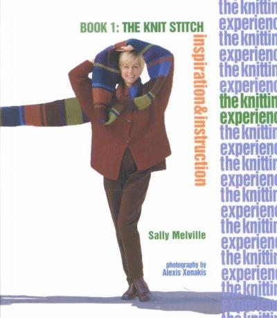 The Knitting Experience: The Knit Stitch (The Knitting Revolution)