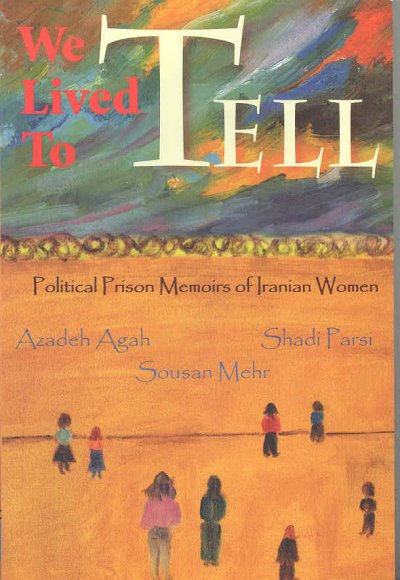 We Lived to Tell: Political Prison Memoirs of Iranian Women: We Lived to Tell