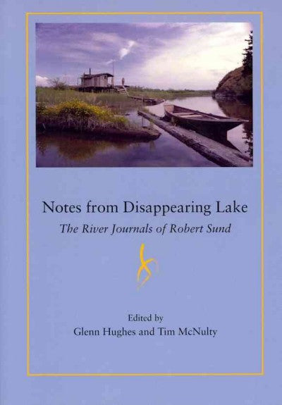Notes from Disappearing Lake: The River Journals of Robert Sund