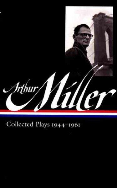 Arthur Miller: Collected Plays 1944-1961 (Library of America)