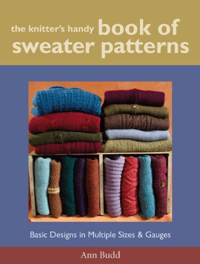 The Knitter's Handy Book of Sweater Patterns: Basic Designs in Multiple Sizes & Gauges