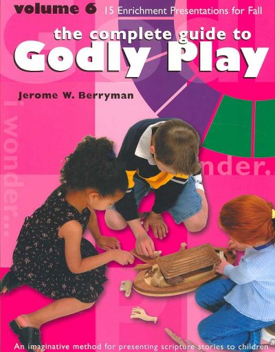 The Complete Guide To Godly Play: 15 Enrichment Presentations for Fall: An Imaginative Method for Presenting Scripture Stories to Children (Godly Play)