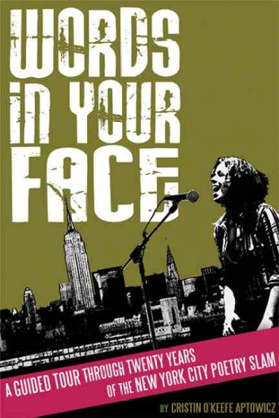 Words in Your Face: A Guided Tour Through Twenty Years of the New York City Poetry Slam: Words in Your Face