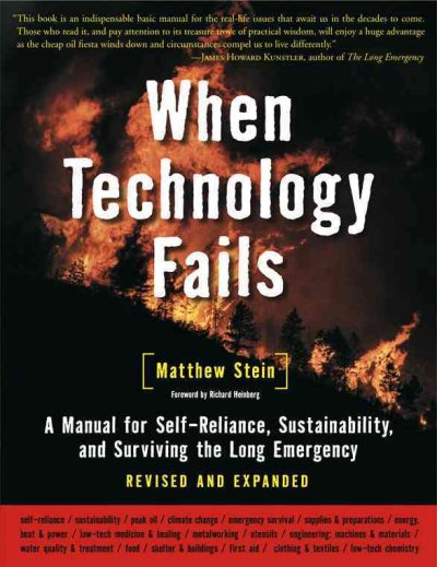When Technology Fails: A Manual for Self-Reliance, Sustainability, adn Surviving the Long Emergency