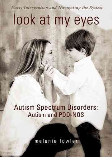 Look at My Eyes: Autism Spectrum Disorders: Autism and PDD-NOS: Early Interventino and Navigation the System