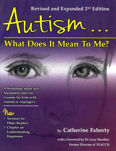 Autism... What Does It Mean to Me?: For Self-Awareness and Self-Advocacy, With Life Lessons for Young People on the Autism Spectrum