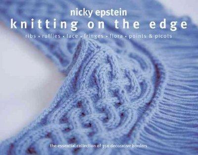 Knitting on the Edge: Ribs, Ruffles, Lace, Fringes, Flora, Points & Picots: The Essential Collection of 350 Decorative Borders: Knitting on the Edge