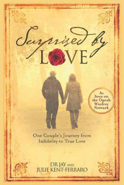 Surprised by Love: One Couple's Journey from Infidelity to True Love: Surprised by Love