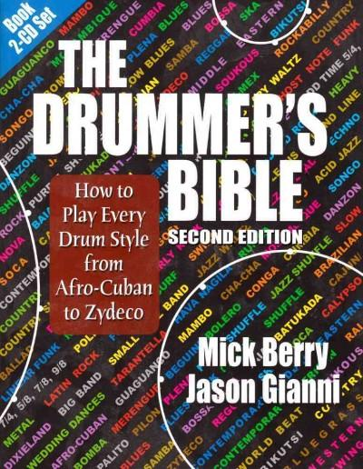 The Drummer's Bible: How to Play Every Drum Style from Afro-Cuban to Zydeco: The Drummer's Bible