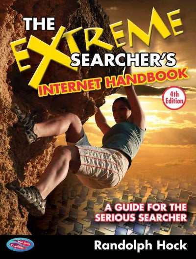The Extreme Searcher's Internet Handbook: A Guide for the Serious Searcher: The Extreme Searcher's Internet Handbook