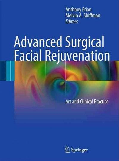 Advanced Surgical Facial Rejuvenation: Art and Clinical Practice: Advanced Surgical Facial Rejuvenation