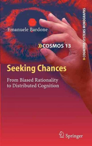 Seeking Chances: From Biased Rationality to Distributed Cognition (Cognitive Systems Monographs): Seeking Chances