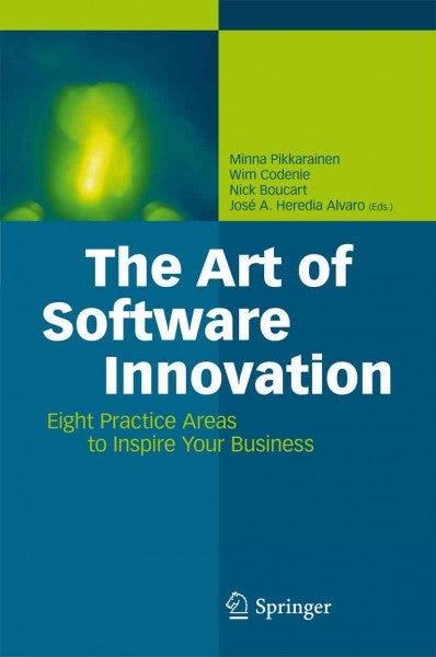 The Art of Software Innovation: Eight Practice Areas to Inspire Your Business: The Art of Software Innovation