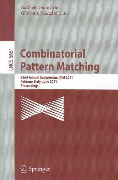 Combinatorial Pattern Matching: 22nd Annual Symposium, Cpm 2011, Palermo, Italy, June 27-29, 2011, Proceedings (Lecture Notes in Computer Science / Theoretical Computer Science and General Issues): Combinatorial Pattern Matching