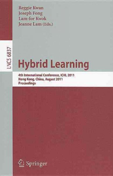 Hybrid Learning: 4th International Conference, ICHL 2011, Hong Kong, China, August 10-12, 2011, Proceedings (Lecture Notes in Computer Science): Hybrid Learning