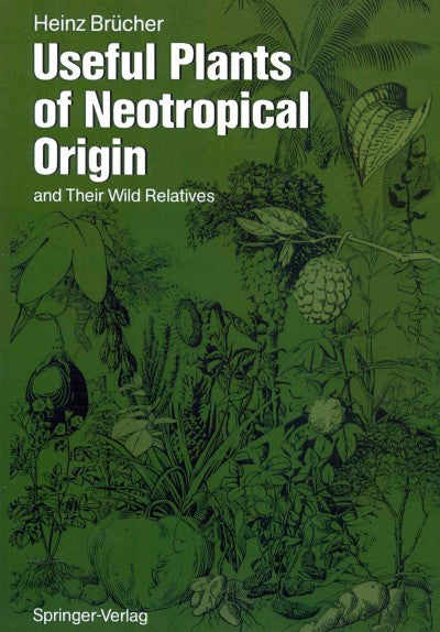 Useful Plants of Neotropical Origin: And Their Wild Relatives: Useful Plants of Neotropical Origin