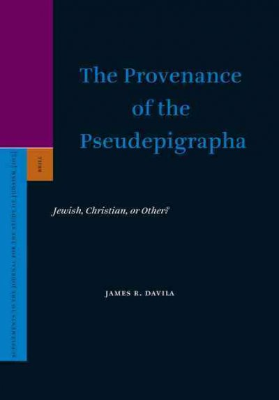 The Provenance of the Pseudepigrapha: Jewish, Christian, or Other? (Supplements to the Journal for the Study of Judaism): The Provenance of the Pseudepigrapha