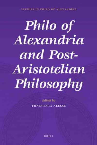 Philo of Alexandria and Post-Aristotelian Philosophy (Studies in Philo of Alexandria): Philo of Alexandria and Post-Aristotelian Philosophy