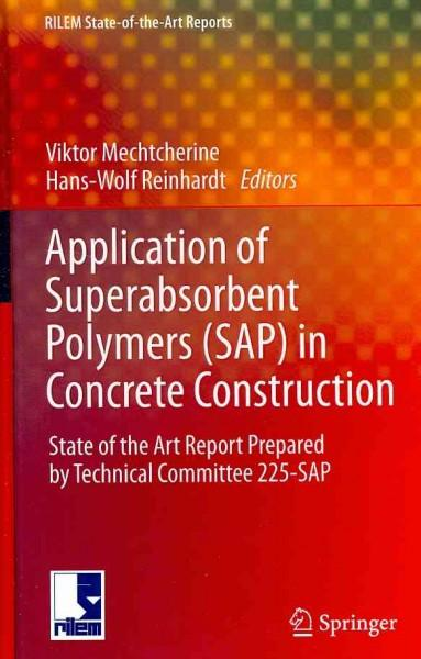 Application of Superabsorbent Polymers (SAP) in Concrete Constructions: State of the Art Report Prepared by Technical Committee 225-SAP (Rilem State-Of-The-Art Reports): Application of Superabsorbent Polymers (SAP) in Concrete Constructions