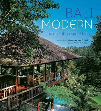 Bali Modern: The Art of Tropical Living: Bali Modern