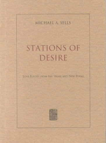 Stations of Desire: Love Elegies from Ibn 'Arabi and New Poems: Stations of Desire