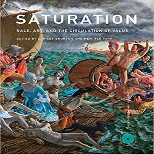 Saturation: Race, Art, and the Circulation of Value ( Critical Anthologies in Art and Culture )