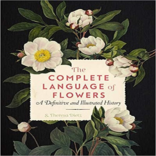 The Complete Language of Flowers: A Definitive and Illustrated History ( Complete Illustrated Encyclopedia )