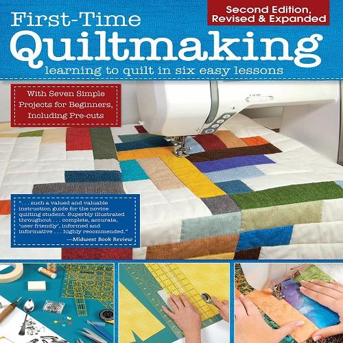 First-Time Quiltmaking, Second Revised & Expanded Edition: Learning to Quilt in Six Easy Lessons (Revised) (2ND ed.)