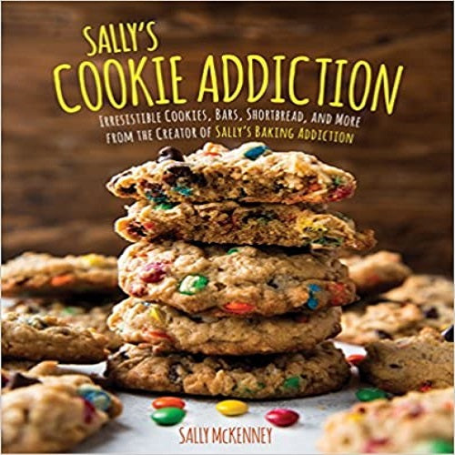 Sally's Cookie Addiction: Irresistible Cookies, Cookie Bars, Shortbread, and More from the Creator of Sally's Baking Addiction ( Sally's Baking Addiction )