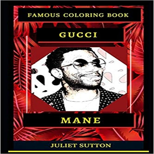 Gucci Mane Famous Coloring Book: Whole Mind Regeneration and Untamed Stress Relief Coloring Book for Adults ( Gucci Mane Famous Coloring Books #0 )